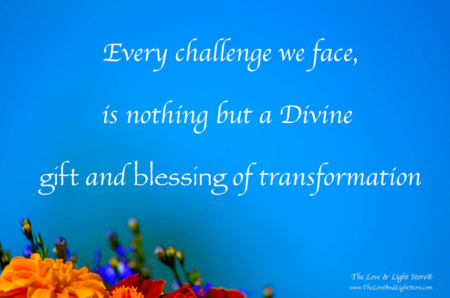 Every challenge we face is a Divine lesson, a gift of transformation