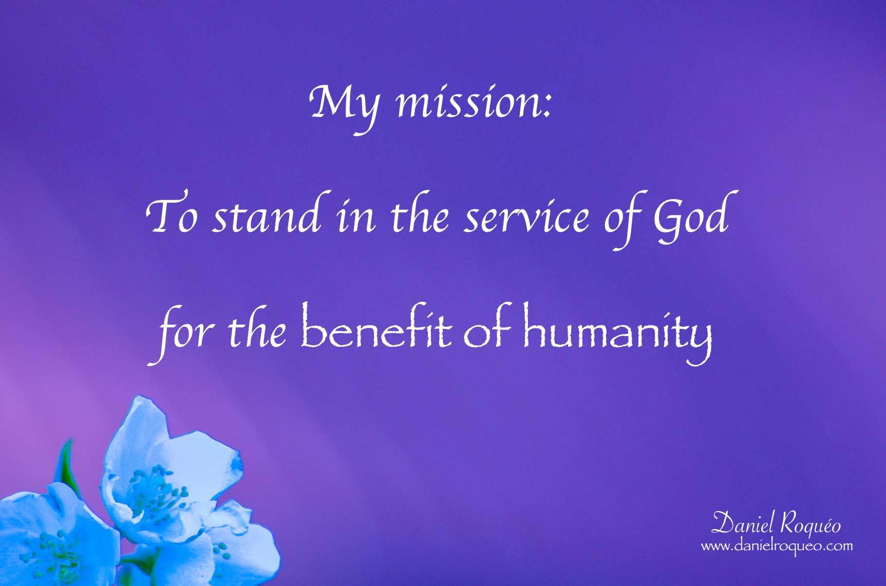 my mission is to stand in the service of God for the benefit of humanity