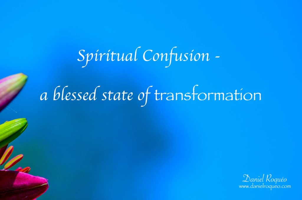 Spiritual confusion is a blessed state of transformation